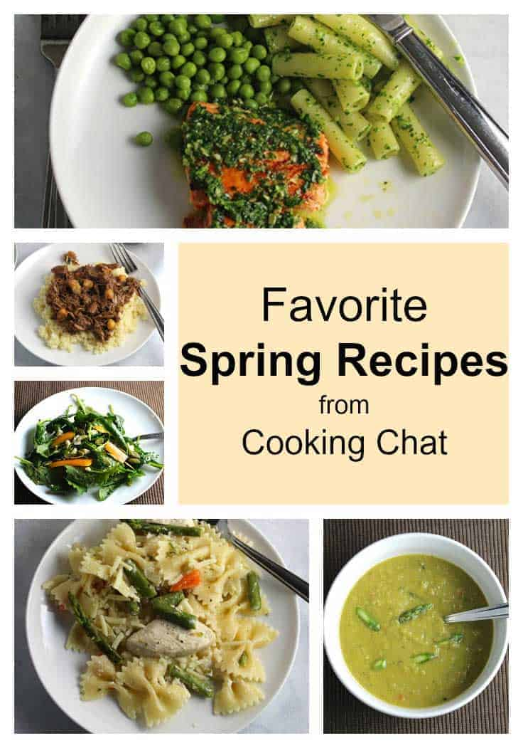 favorite spring recipes from Cooking Chat include fresh produce, seafood, lamb, soup and pasta.